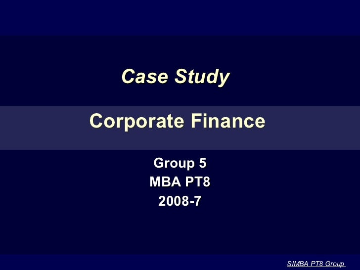Case Study    Corporate Finance Group 5 MBA PT8 2008-7