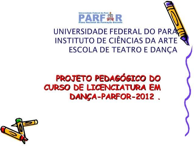 PROJETO PEDAGÓGICO DO CURSO DE LICENCIATURA EM DANÇA-PARFOR-2012 .