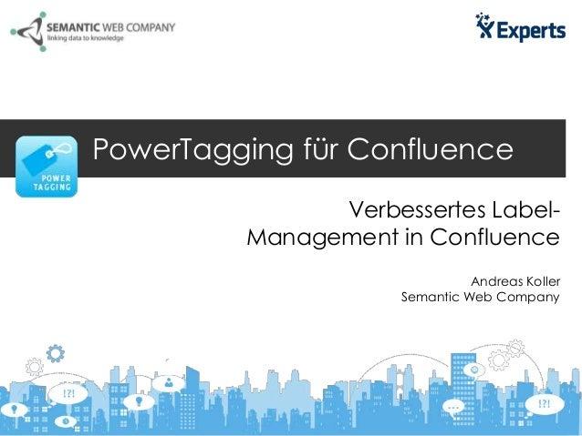 PowerTagging für ConfluenceVerbessertes Label-Management in ConfluenceAndreas KollerSemantic Web Company