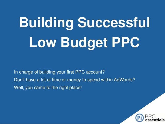 Building Successful Low Budget PPC In charge of building your first PPC account? Don't have a lot of time or money to spen...