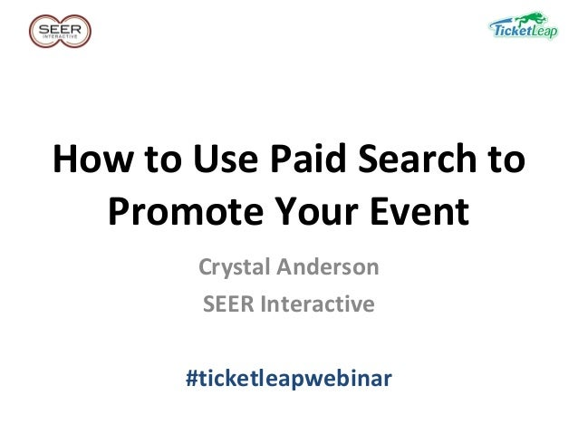 How to Use Paid Search toPromote Your EventCrystal AndersonSEER Interactive#ticketleapwebinar