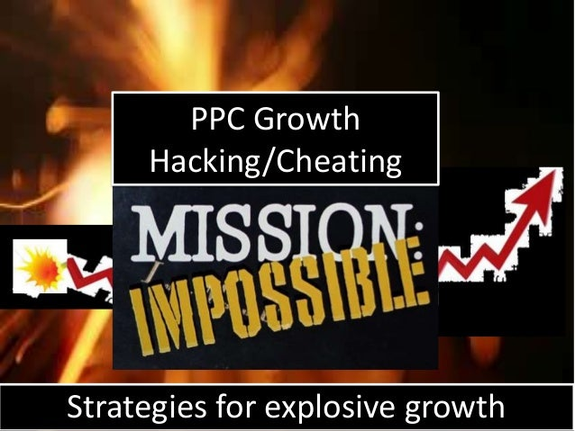 PPC Growth Hacking/Cheating  Strategies for explosive growth