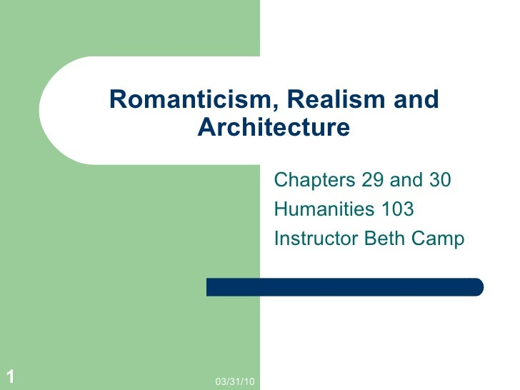 Romanticism, Realism and Architecture Chapters 29 and 30 Humanities 103 Instructor Beth Camp