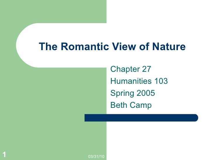 The Romantic View of Nature Chapter 27 Humanities 103 Spring 2005 Beth Camp