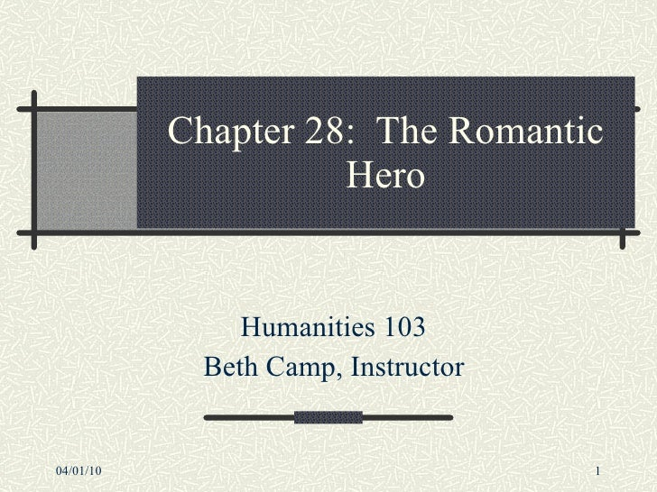 Chapter 28:  The Romantic Hero Humanities 103 Beth Camp, Instructor