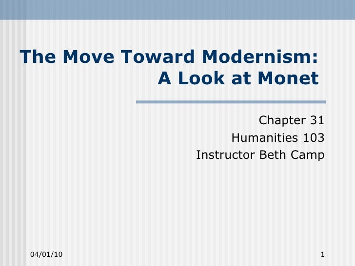 The Move Toward Modernism:  A Look at Monet  Chapter 31 Humanities 103 Instructor Beth Camp