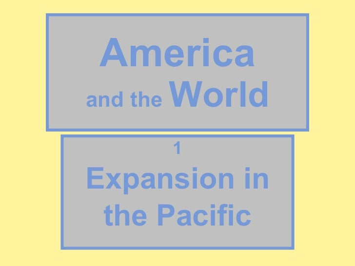 America and the  World 1 Expansion in the Pacific
