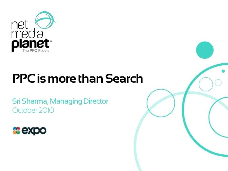 PPC is more than Search<br />Sri Sharma, Managing Director<br />October 2010<br />