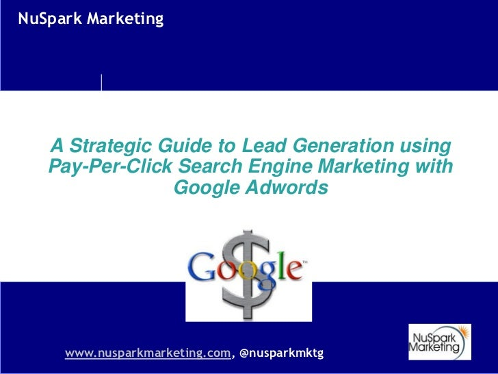 NuSpark Marketing   A Strategic Guide to Lead Generation using   Pay-Per-Click Search Engine Marketing with               ...