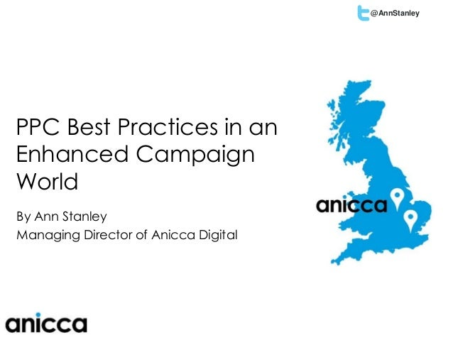 @AnnStanley How to Design, Segment & Optimise an AdWords Enhanced Campaign PPC Best Practices in an Enhanced Campaign Worl...
