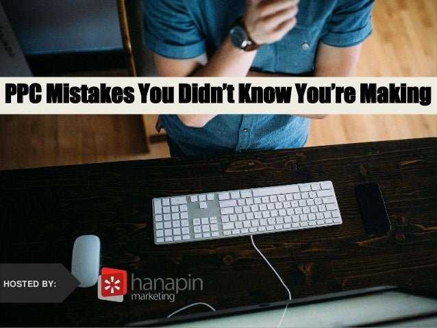 PPC Mistakes You Didn't Know You Were Making