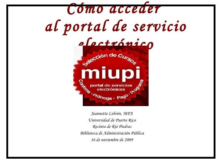 Cómo acceder  al portal de servicio electrónico Jeannette Lebrón, MPA Universidad de Puerto Rico, Recinto de Río Piedras B...