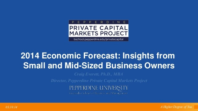 A Higher Degree of You03.10.14 2014 Economic Forecast: Insights from Small and Mid-Sized Business Owners Craig Everett, Ph...