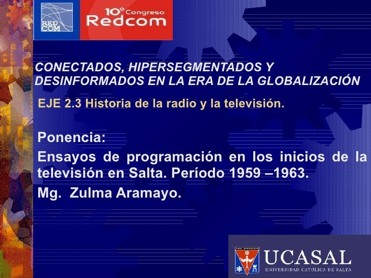 CONECTADOS, HIPERSEGMENTADOS Y DESINFORMADOS EN LA ERA DE LA GLOBALIZACIÓN   EJE  2.3 Historia de la radio y la televisión...