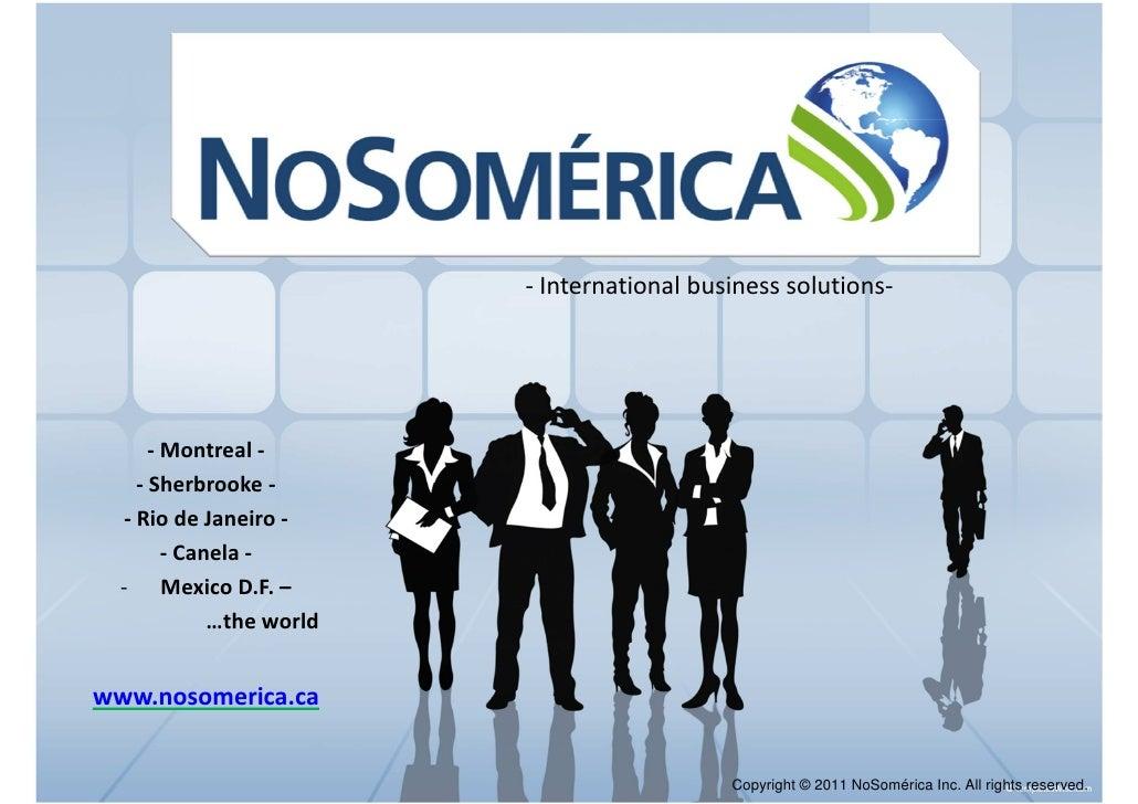 - International business solutions-      - Montreal -    - Sherbrooke -  - Rio de Janeiro -        - Canela -  - Mexico D....