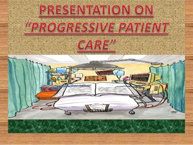 """PROGRESSIVE PATIENT CARE PPC has been defined as """"the right patient, in the right bed, with the right services, at the rig..."""
