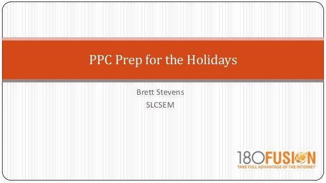 Brett Stevens SLCSEM PPC Prep for the Holidays