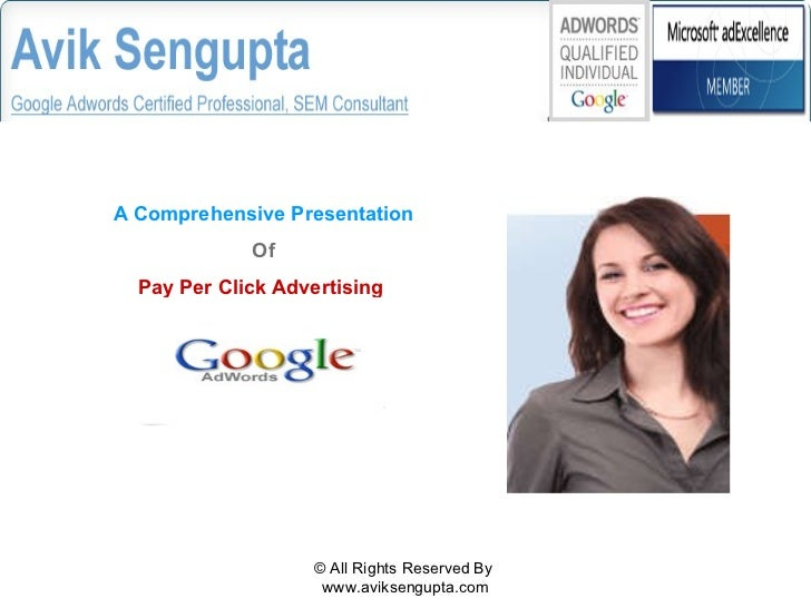 © All Rights Reserved By  www.aviksengupta.com A Comprehensive Presentation   Of Pay Per Click Advertising