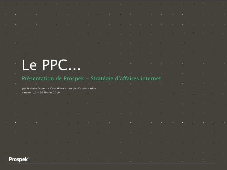 Le PPC... Présentation de Prospek - Stratégie d'affaires internet par Isabelle Dupuis - Conseillère stratégie d'optimisati...