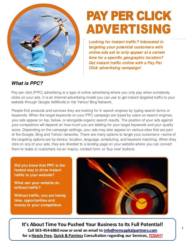 1 What is PPC? Looking for instant traffic? Interested in targeting your potential customers with online ads set to only a...