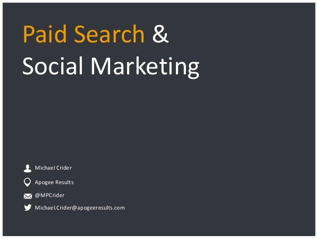 Paid Search & Social Marketing  Michael Crider Apogee Results @MPCrider Michael.Crider@apogeeresults.com  Apogee Results |...