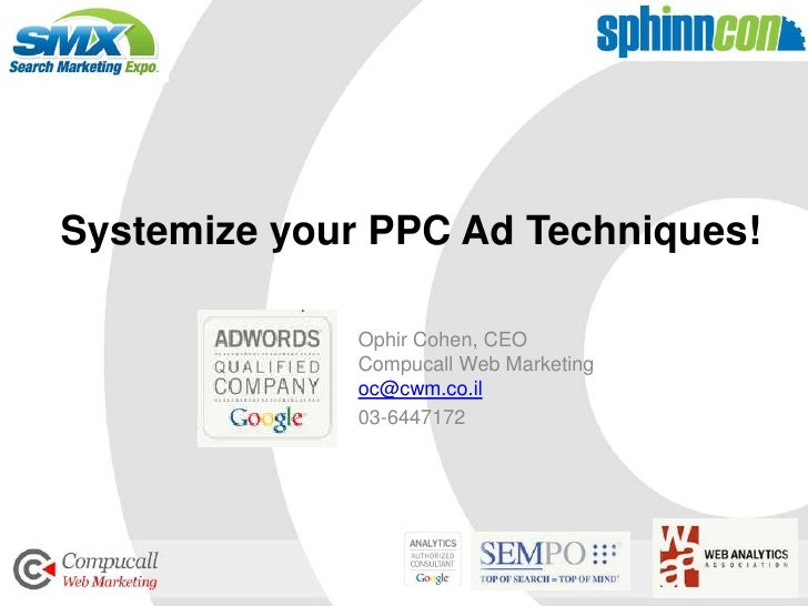 Systemize your PPC Ad Techniques!                Ophir Cohen, CEO               Compucall Web Marketing               oc@c...