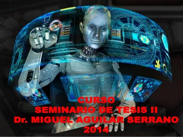 Pp Curso Seminario de Tesis II - 15.ABR.2014 Dr. Miguel Aguilar Serrano