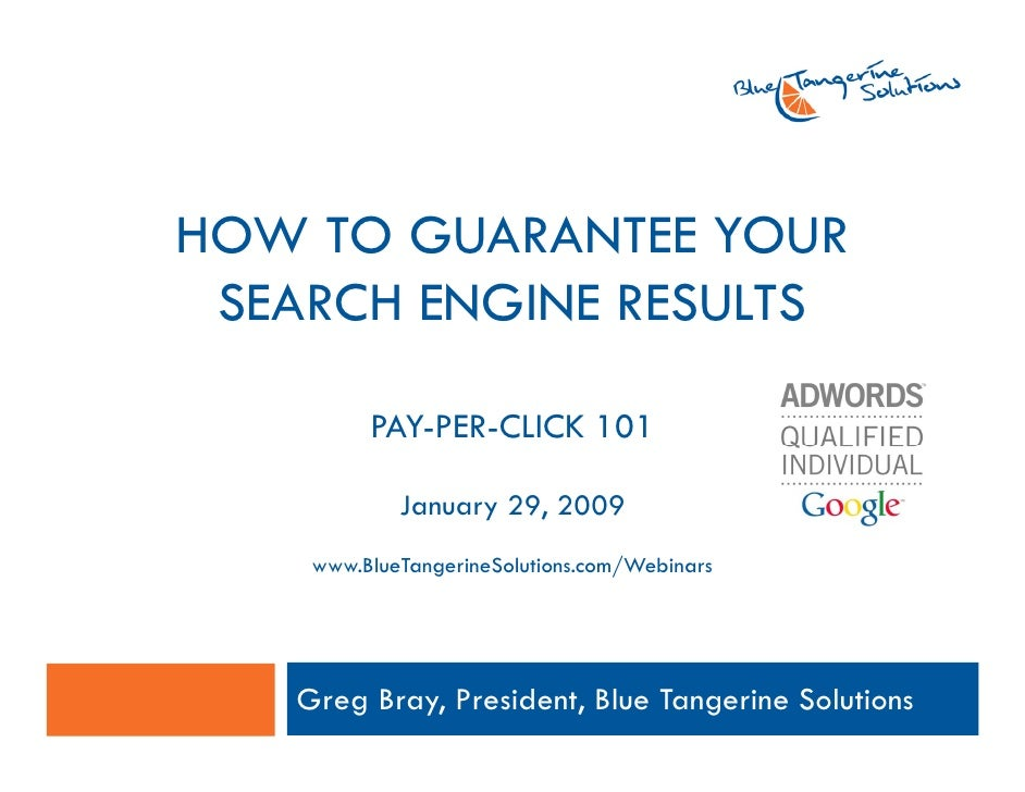 HOW TO GUARANTEE YOUR  SEARCH ENGINE RESULTS           PAY-PER-CLICK 101              January 29, 2009     www.BlueTangeri...
