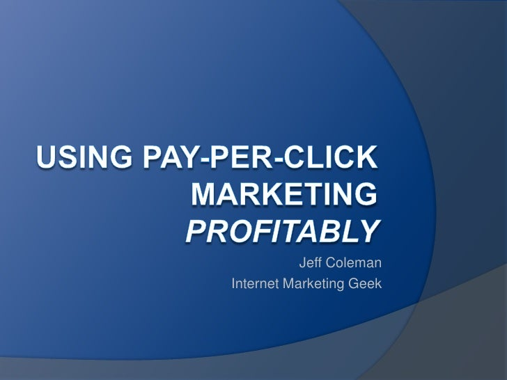 Using Pay-per-Click Marketing Profitably<br />Jeff Coleman<br />Internet Marketing Geek<br />