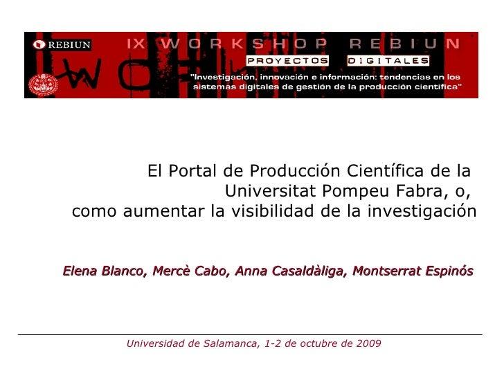 El Portal de Producción Científica de la  Universitat Pompeu Fabra, o,  como aumentar la visibilidad de la investigación E...