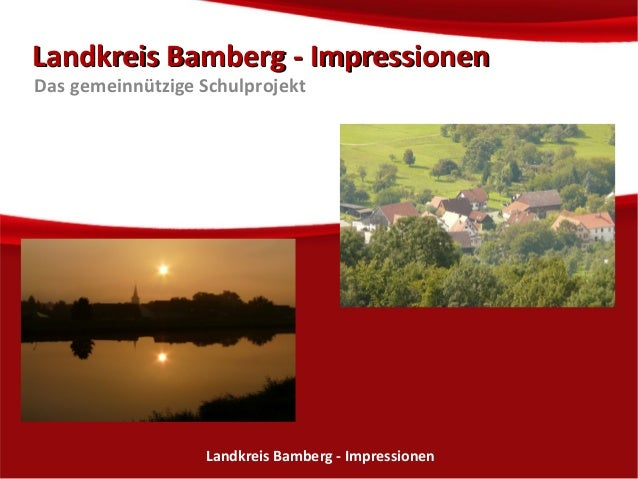 LLaannddkkrreeiiss BBaammbbeerrgg -- IImmpprreessssiioonneenn  Das gemeinnützige Schulprojekt  Landkreis BBaammbbeerrgg --...