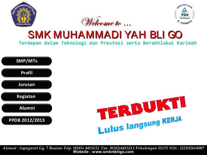 Welcome to …             SMK MUHAMMADI YAH BLI GO        Terdepan dalam Teknologi dan Prestasi serta Berakhlakul Karimah  ...