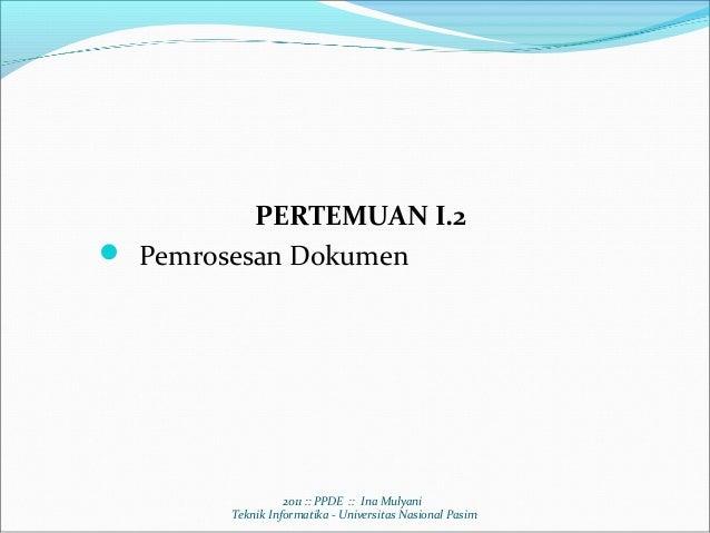 PERTEMUAN I.2 Pemrosesan Dokumen                  2011 :: PPDE :: Ina Mulyani        Teknik Informatika - Universitas Nas...