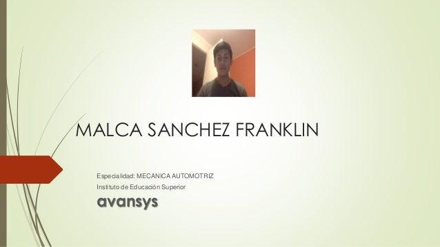 MALCA SANCHEZ FRANKLIN Especialidad: MECANICA AUTOMOTRIZ Instituto de Educación Superior avansys