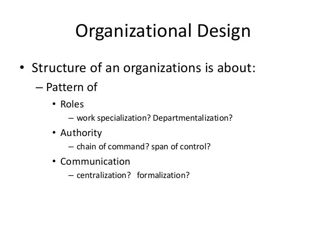 • Structure of an organizations is about:– Pattern of• Roles– work specialization? Departmentalization?• Authority– chain ...