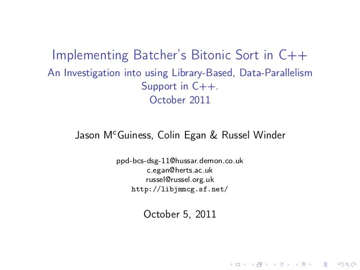 Implementing Batcher's Bitonic Sort in C++: An Investigation into using Library-Based, Data-Parallelism Support in C++.