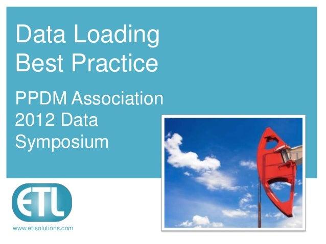 Data LoadingBest PracticePPDM Association2012 DataSymposiumwww.etlsolutions.com