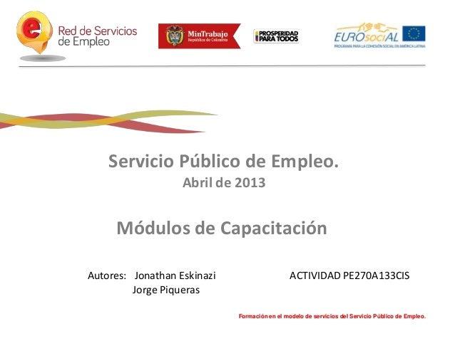 Servicio Público de Empleo. Abril de 2013  Módulos de Capacitación Autores: Jonathan Eskinazi Jorge Piqueras  ACTIVIDAD PE...