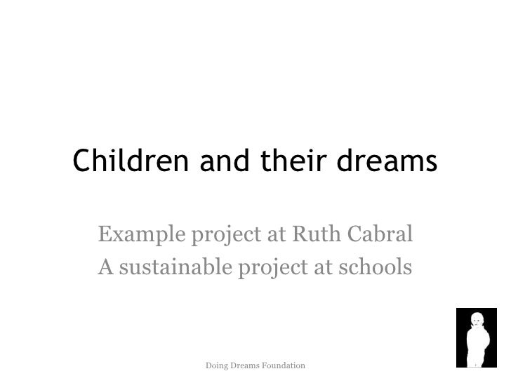 Children and their dreams<br />Example project at Ruth Cabral<br />A sustainable project at schools<br />Doing Dreams Foun...