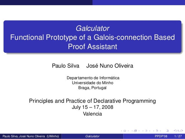 Galculator Functional Prototype of a Galois-connection Based Proof Assistant Paulo Silva  José Nuno Oliveira  Departamento...