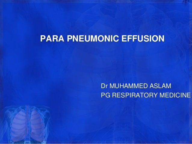 PARA PNEUMONIC EFFUSION Dr MUHAMMED ASLAM PG RESPIRATORY MEDICINE