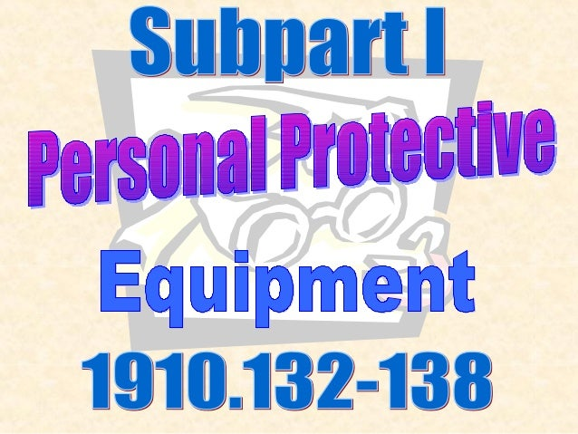 Subpart I - Personal Protective Equipment (1910.132 - 139) FY 2006 Medical evaluation to determine employee's ability to u...