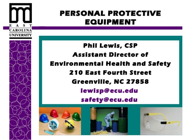 PERSONAL PROTECTIVE EQUIPMENT Phil Lewis, CSP Assistant Director of Environmental Health and Safety 210 East Fourth Street...