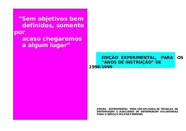 """EDIÇÃO EXPERIMENTAL, PARA OS """"ANOS DE INSTRUÇÃO"""" DE 1998/1999 EDIÇÃO EXPERIMENTAL PARA SER APLICADA ÀS TÉCNICAS DE ENFERMA..."""