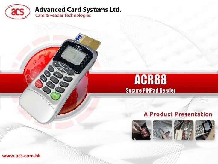 ACR88 product presentation by Advanced Card Systems Ltd.