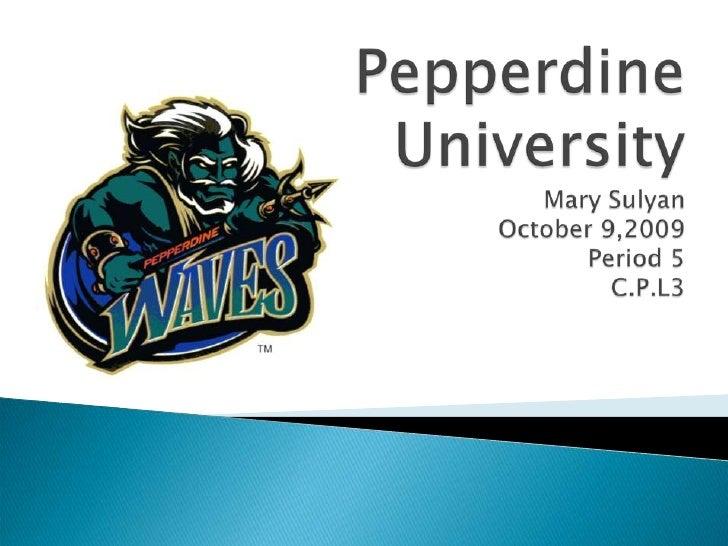 Pepperdine UniversityMary SulyanOctober 9,2009Period 5C.P.L3<br />