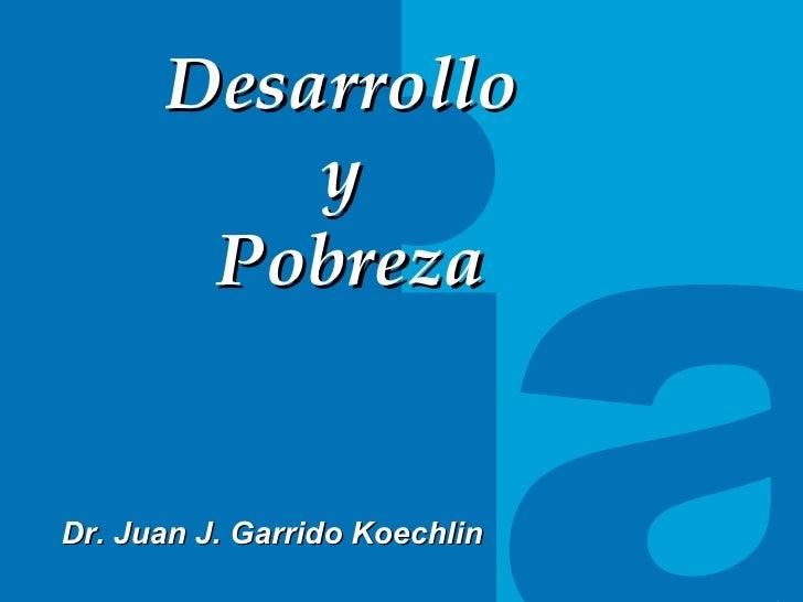 TITULO DEL TEMA Desarrollo  y  Pobreza Dr. Juan J. Garrido Koechlin