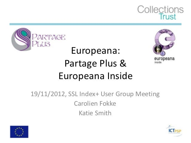 Europeana:         Partage Plus &        Europeana Inside19/11/2012, SSL Index+ User Group Meeting              Carolien F...