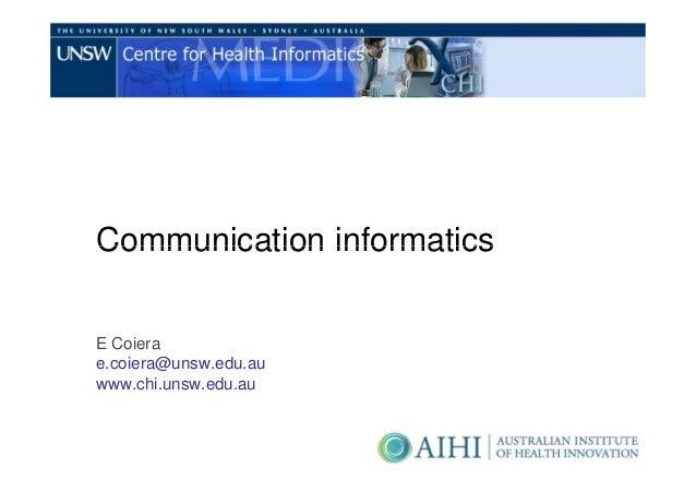 Communication informaticsE Coierae.coiera@unsw.edu.auwww.chi.unsw.edu.au