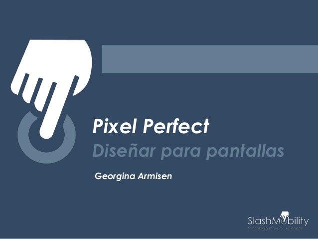 Pixel Perfect Diseñar para pantallas Georgina Armisen